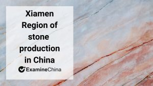 Xiamen - region of stone production in China