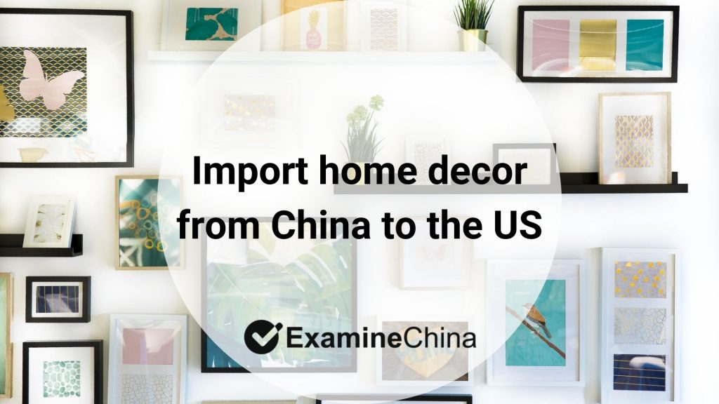 Import home decor from China to the US