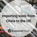Importing tools from China to the US