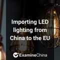 Importing LED lighting from China to the EU